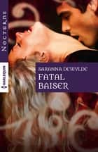 Fatal baiser ebook by Saranna DeWylde