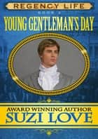 Young Gentleman's Day (Book 2 Regency Life Series ) ebook by Suzi Love
