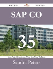 SAP CO 35 Success Secrets - 35 Most Asked Questions On SAP CO - What You Need To Know ebook by Sandra Peters