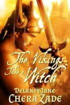 The Vikings Take a Witch - The Vikings' Women, #1 ebook by Chera Zade, Delaney Jane