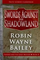 Swords Against the Shadowland ebook by Robin Wayne Bailey