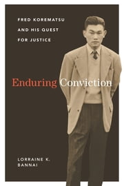 Enduring Conviction - Fred Korematsu and His Quest for Justice ebook by Lorraine K. Bannai