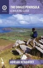The Dingle Peninsula: A Walking Guide ebook by Adrian Hendroff
