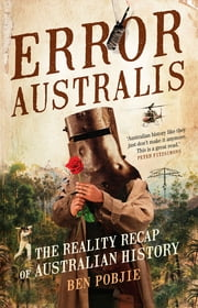 Error Australis - The Reality Recap of Australian History ebook by Ben Pobjie