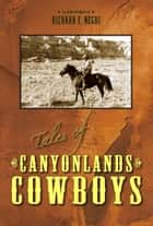 Tales of Canyonlands Cowboys ebook by Richard Negri
