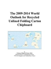 The 2009-2014 World Outlook for Recycled Unlined Folding Carton Chipboard ebook by ICON Group International, Inc.
