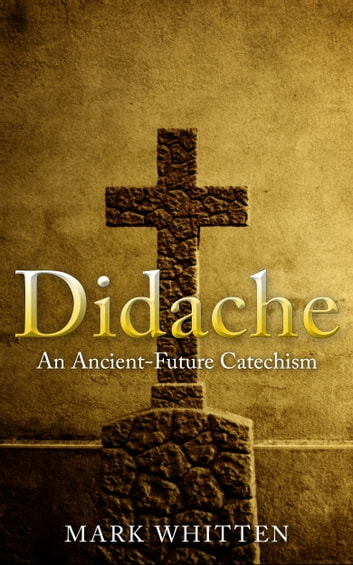 Didache an ancient future catechism ebook by mark whitten didache an ancient future catechism ebook by mark whitten fandeluxe Choice Image