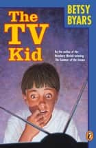 The TV Kid ebook by Betsy Byars
