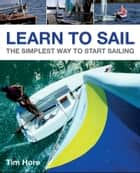 Learn to Sail - The Simplest Way to Start Sailing ebook by Tim Hore
