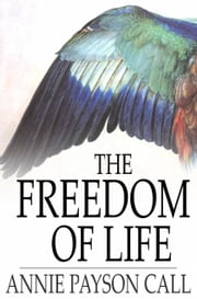 The Freedom of Life ebook by Annie Payson Call
