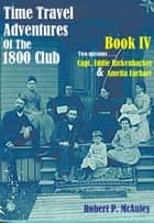 Time Travel Adventures of The 1800 Club: Book IV ebook by Robert P McAuley