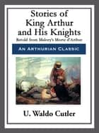 Stories of King Arthur and His Knights ebook by