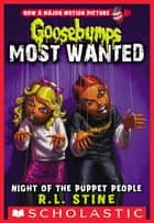 Night of the Puppet People (Goosebumps Most Wanted #8) eBook by R. L. Stine, R.L. Stine