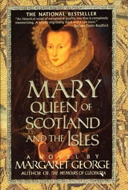 Mary Queen of Scotland & The Isles - A Novel ebook by Margaret George