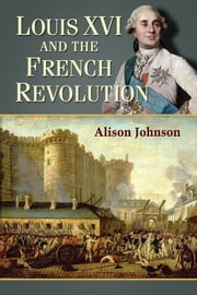 Louis XVI and the French Revolution ebook by Alison Johnson
