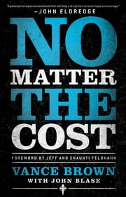 No Matter the Cost ebook by Vance Brown,John Blase,Jeff Feldhahn,Shaunti Feldhahn