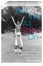 But We All Shine On - The Remarkable Orphans of Burbank Children's Home ebook by Paolo Hewitt