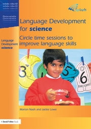 Language Development for Science - Circle Time Sessions to Improve Language Skills ebook by Marion Nash,Jackie Lowe