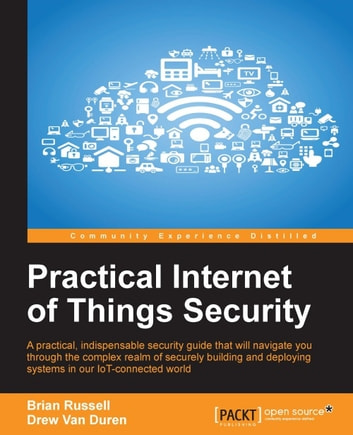 Practical Internet of Things Security ebook by Brian Russell,Drew Van Duren