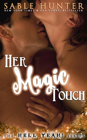 Her Magic Touch - Hell Yeah!, #3 ebook by Sable Hunter