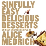 Sinfully Easy Delicious Desserts ebook by Alice Medrich