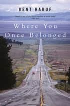 Where You Once Belonged ebook by Kent Haruf