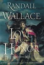 Love and Honor - A Novel ebook by Randall Wallace