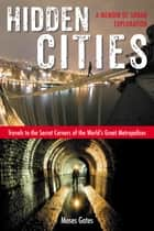 Hidden Cities ebook by Travels to the Secret Corners of the World's Great Metropolises; A Memoir of Urb an Exploration
