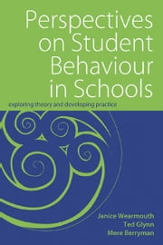 Perspectives on Student Behaviour in Schools - Exploring Theory and Developing Practice ebook by Mere Berryman,Ted Glynn,Janice Wearmouth