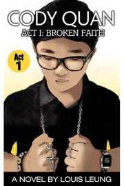 Cody Quan Act I: Broken Faith ebook by Kobo.Web.Store.Products.Fields.ContributorFieldViewModel