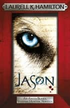 Jason (An Anita Blake, Vampire Hunter, novella) ebook by Laurell K. Hamilton