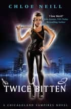 Twice Bitten - A Chicagoland Vampires Novel ebook by Chloe Neill
