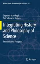 Integrating History and Philosophy of Science ebook by Seymour Mauskopf,Tad Schmaltz