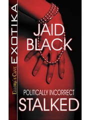 Politically Incorrect: Stalked ebook by Jaid Black