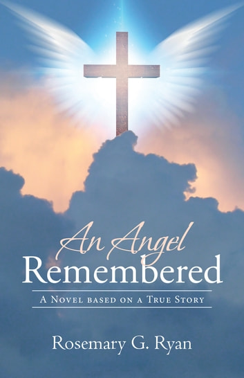 An Angel Remembered - A Novel Based on a True Story ebook by Rosemary G. Ryan
