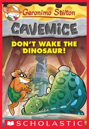 Geronimo Stilton Cavemice #6: Don't Wake the Dinosaur! ebook by Geronimo Stilton