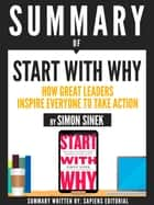 "Summary Of ""Start With Why: How Great Leaders Inspire Everyone To Take Action - By Simon Sinek"" ebook by Sapiens Editorial"
