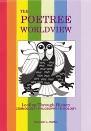 The Poetree Worldview - Leafing Through History - Book Three of the Justified Living Trilogy ebook by Sylvester L Steffen