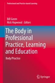 The Body in Professional Practice, Learning and Education - Body/Practice ebook by Bill Green,Nick Hopwood