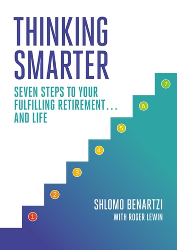 Thinking Smarter - Seven Steps to Your Fulfilling Retirement...and Life eBook by Shlomo Benartzi