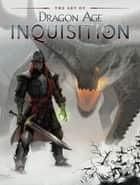 The Art of Dragon Age: Inquisition ebook by Bioware
