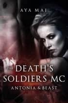 Death's Soldiers MC - Antonia & Beast - Death's Soldiers MC, #2 ebook by Aya Mai
