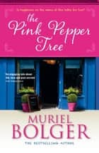 The Pink Pepper Tree ebook by Muriel Bolger