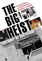 The Big Heist - The Real Story of the Lufthansa Heist, the Mafia, and Murder ebook by Anthony M. DeStefano