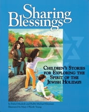 Sharing Blessings - Children's Stories for Exploring the Spirit of the Jewish Holidays ebook by Rahel Musleah,Rabbi Michael Klayman,Mary O'Keefe Young
