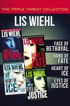 The Triple Threat Collection - Face of Betrayal, Hand of Fate, Heart of Ice, and Eyes of Justice eBook by Lis Wiehl, April Henry