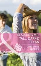Resisting Mr. Tall, Dark & Texan (Mills & Boon Cherish) (Montana Mavericks: The Texans Are Coming!, Book 1) eBook by Christine Rimmer