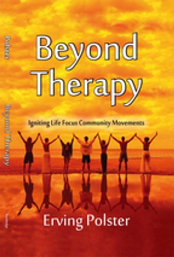 Beyond Therapy - Igniting Life Focus Community Movements ebook by Erving Polster