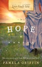 Love Finds You in Hope, Kansas ebook by Pamela Griffin