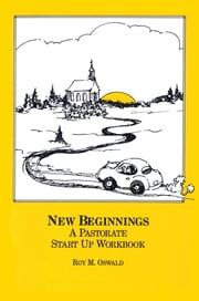 New Beginnings - A Pastorate Start Up Workbook ebook by Roy M. Oswald